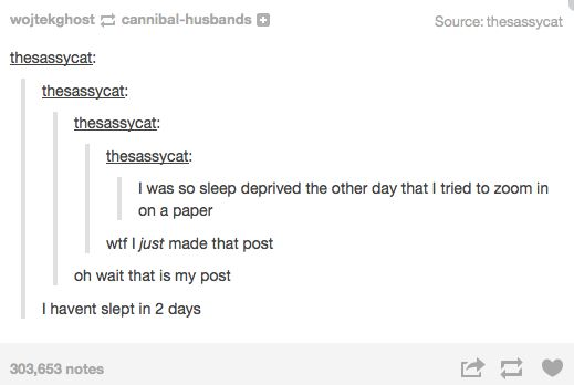 When this person maybe needed some sleep: | 28 Times Tumblr Was Actually Right About Everything
