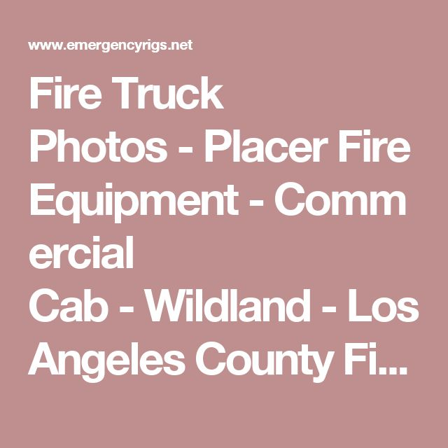 Fire Truck Photos-Placer Fire Equipment-Commercial Cab-Wildland - Los Angeles County Fire Department Emergency Apparatus Pictures | EmergencyRigs.net: Photo ID: 0007547