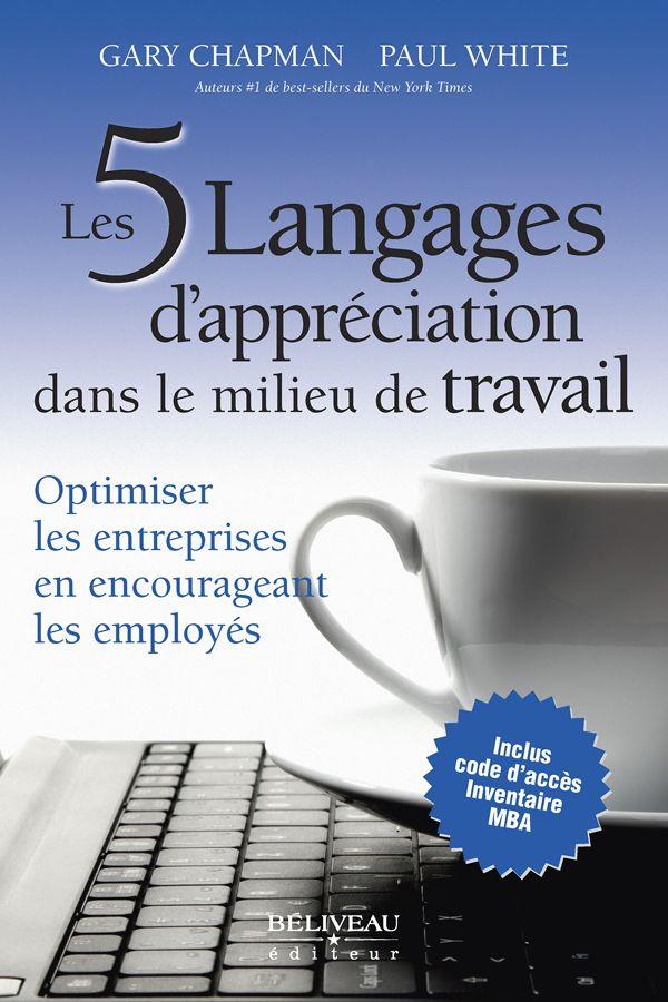 Les 5 langages d'appréciation dans le milieu de travail : http://www.beliveauediteur.com/DefaultPage.aspx?Key=14638&MyA=137460&MyMembreID=0&EscuelaRef=135598