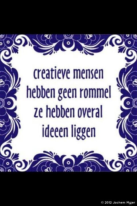 #Creatieve mensen hebben geen rommel ze hebben overal #ideeen liggen.