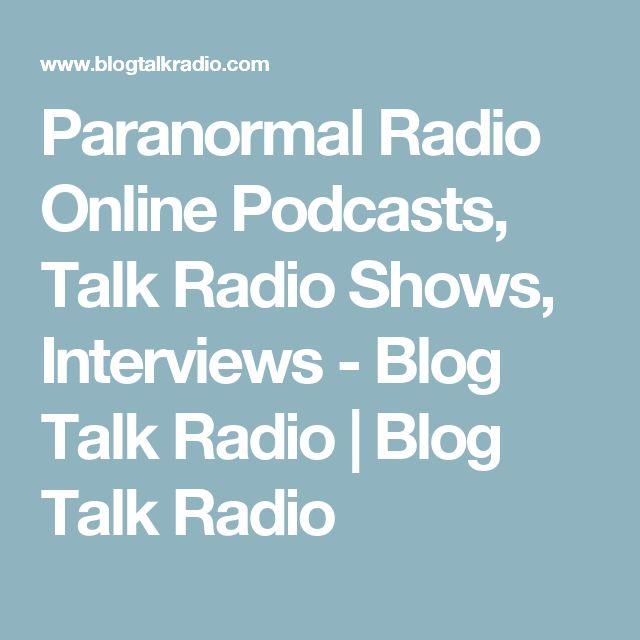 Paranormal Radio Online Podcasts, Talk Radio Shows, Interviews - Blog Talk Radio  | Blog Talk Radio