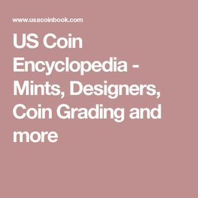 US Coin Encyclopedia - Mints, Designers, Coin Grading and more