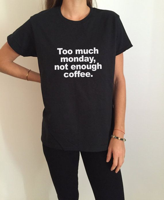 Welcome to Nalla shop :)  For sale we have these great Too much monday, not enough coffee t-shirts!   With a large range of colors and sizes - just