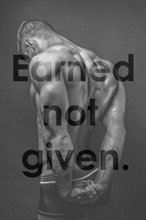 | earned not given | #fit #health #quotes #bodybuilding #strength #strong #muscles #lift #fitness #motivation #inspiration #weight #training #ripped #shredded