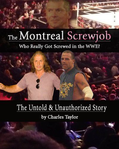 Inside The Montreal Screwjob: Who Really Got Screwed in the WWE? by Charles Taylor. $5.12. Publisher: Sports Entertainment Publishing (December 2, 2012). 42 pages
