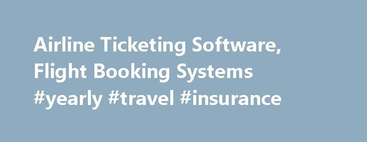 Airline Ticketing Software, Flight Booking Systems #yearly #travel #insurance http://travel.nef2.com/airline-ticketing-software-flight-booking-systems-yearly-travel-insurance/  #air travel booking # Airlines Challenge Today airlines strive not only to sell as many tickets as possible, but also to increase their brand's loyalty and to maximize the average value per transaction for new and returning customers. Our airline booking software is a perfect fit for all of these goals. Solution If…