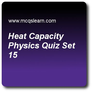 Heat Capacity Physics Quizzes: O level physics Quiz 15 Questions and Answers - Practice physics quizzes based questions and answers to study heat capacity physics quiz with answers. Practice MCQs to test learning on heat capacity: physics, energy and units, pressure in gases, balanced forces and unbalanced forces, density: o level physics quizzes. Online heat capacity physics worksheets has study guide as energy due to which molecules held at a fixed position vibrate, this energy is termed…