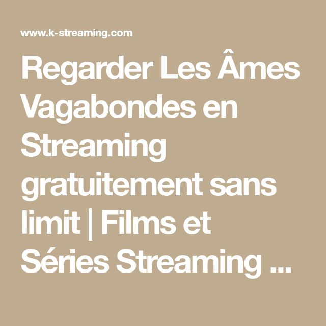 Regarder Les Âmes Vagabondes en Streaming gratuitement sans limit   Films et Séries Streaming VF