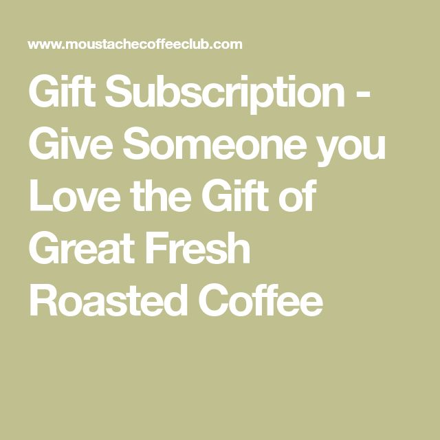 Gift Subscription - Give Someone you Love the Gift of Great Fresh Roasted Coffee