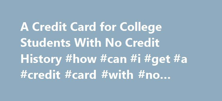 A Credit Card for College Students With No Credit History #how #can #i #get #a #credit #card #with #no #credit http://credit-loan.nef2.com/a-credit-card-for-college-students-with-no-credit-history-how-can-i-get-a-credit-card-with-no-credit/  #credit cards for no credit history # Other People Are Reading Marketing Restrictions Credit card issues have fewer chances to market to college students than they did a few years ago, due to the Credit Card Accountability, Responsibility, and Disclosure…