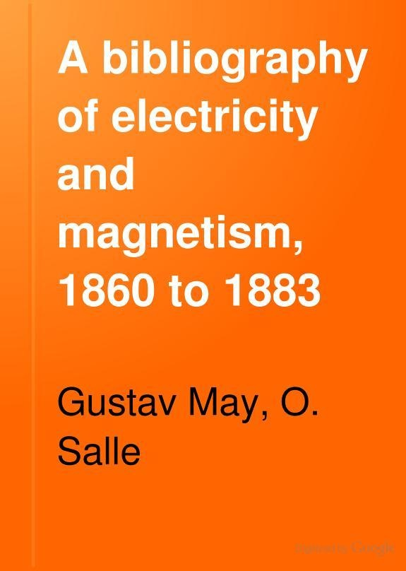 """A Bibliography of Electricity and Magnetism, 1860 to 1883"" - Gustav May & O. Salle, 1884, 203 pp."