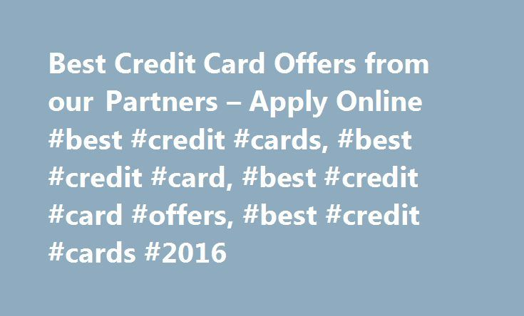 Best Credit Card Offers from our Partners – Apply Online #best #credit #cards, #best #credit #card, #best #credit #card #offers, #best #credit #cards #2016 http://earnings.nef2.com/best-credit-card-offers-from-our-partners-apply-online-best-credit-cards-best-credit-card-best-credit-card-offers-best-credit-cards-2016/  # Best Credit Card Offers from our Partners Help finding the best credit cards 6 things to consider before choosing a credit card When picking a card, the No. 1 tip is to know…