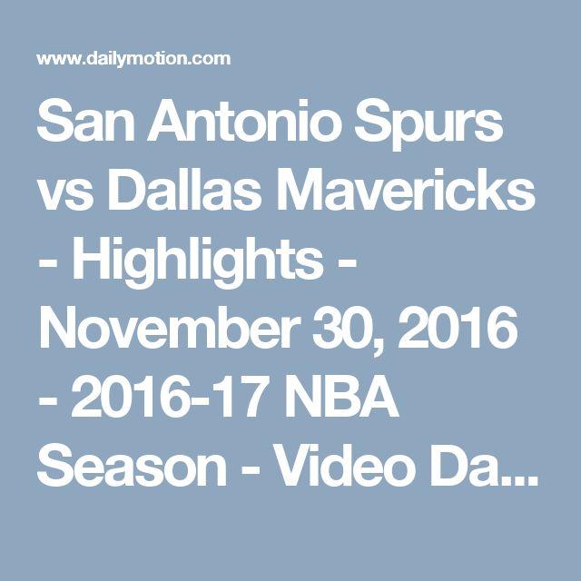 San Antonio Spurs vs Dallas Mavericks - Highlights - November 30, 2016 - 2016-17 NBA Season - Video Dailymotion