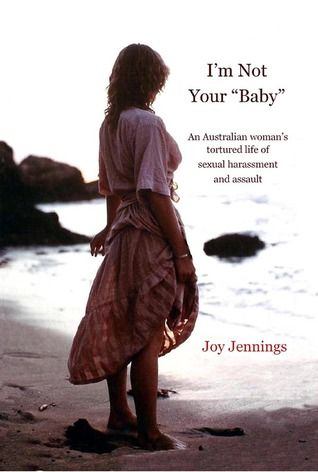 """Enter the Goodreads giveaway for a free signed copy of I'm Not Your """"Baby"""": An Australian woman's tortured life of sexual harassment and assault"""