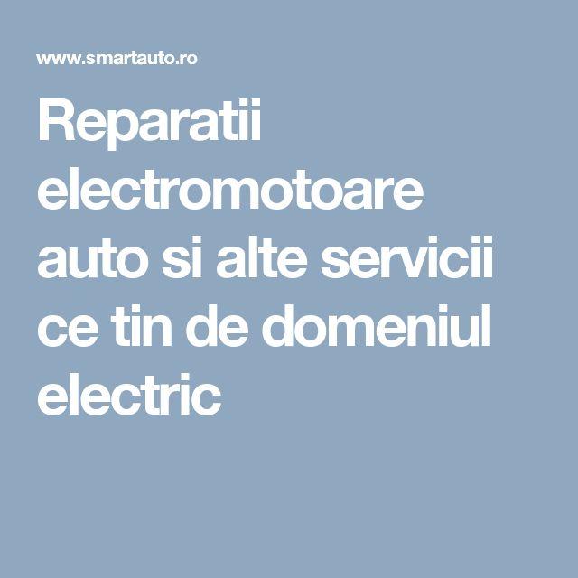 Reparatii electromotoare auto si alte servicii ce tin de domeniul electric