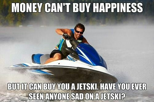 We own a boat and two jet skis, and the jet skis will be passed down to me when the time is right.