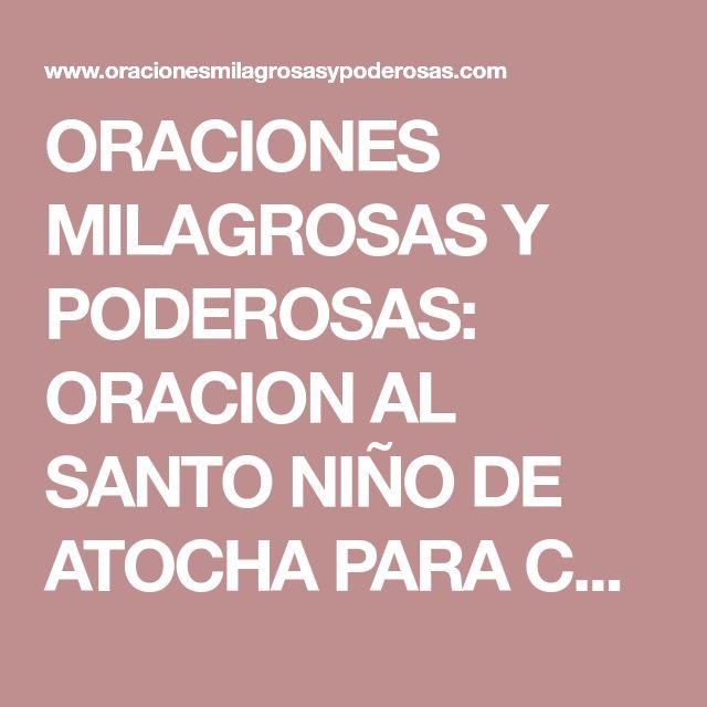 ORACIONES MILAGROSAS Y PODEROSAS: ORACION AL SANTO NIÑO DE ATOCHA PARA CONSEGUIR DINERO, TRABAJO, NEGOCIO