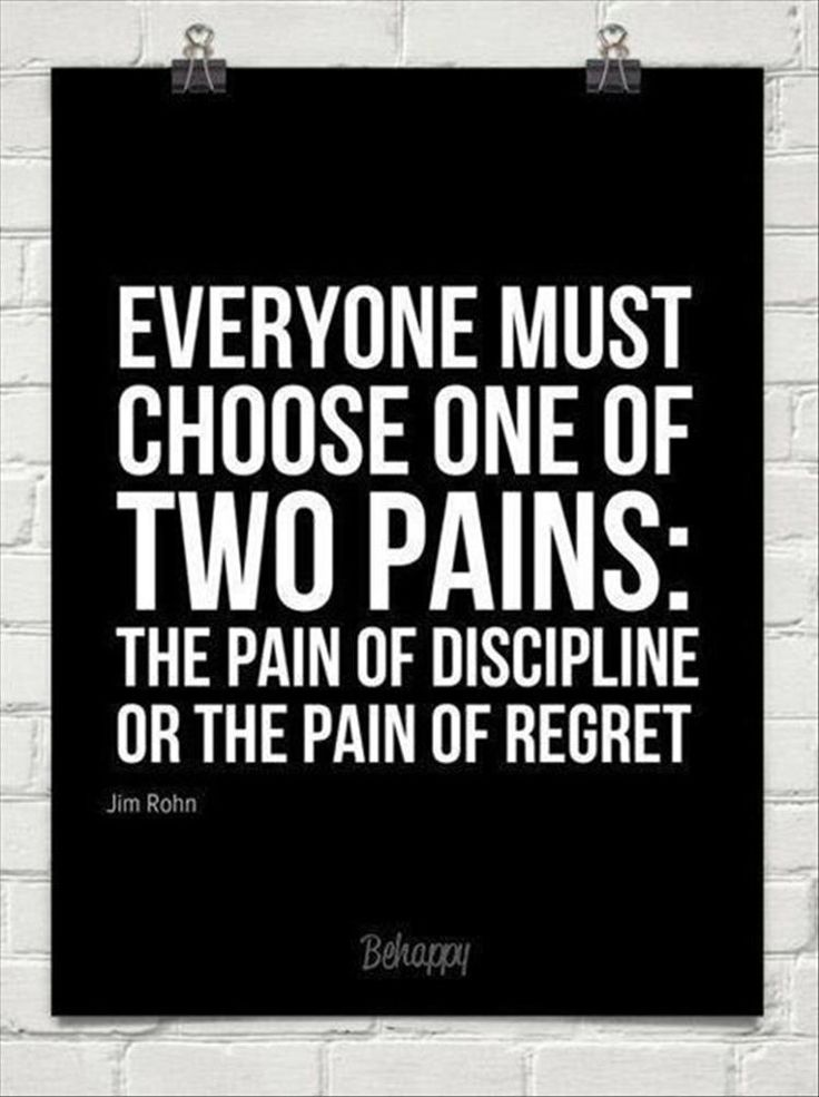 everyone must choose between pain of discipline or pain of regret
