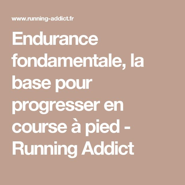 Endurance fondamentale, la base pour progresser en course à pied - Running Addict