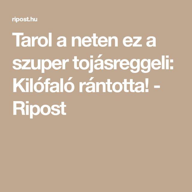 Tarol a neten ez a szuper tojásreggeli: Kilófaló rántotta! - Ripost
