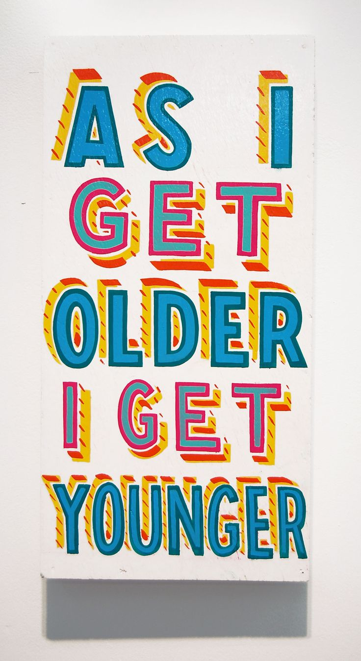 As i get older i get younger. Bob & Roberta Smith.