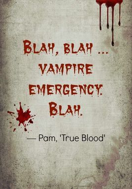 Blah blah. True Blood.