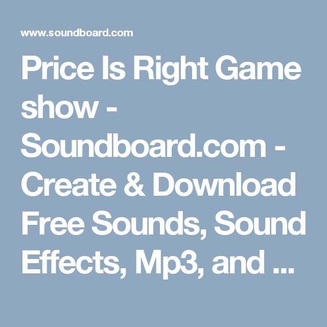 Price Is Right Game show - Soundboard com - Create & Download Free