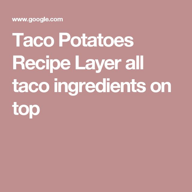 Taco Potatoes Recipe  Layer all taco ingredients on top
