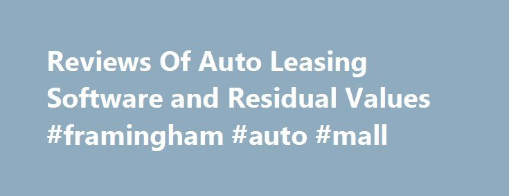 Reviews Of Auto Leasing Software and Residual Values #framingham #auto #mall http://nigeria.remmont.com/reviews-of-auto-leasing-software-and-residual-values-framingham-auto-mall/  #auto lease calculator # Reviews of Auto Leasing Software Last Modified: April 24, 2015 by Jeff Ostroff Car dealers can use payment calculator software to out smart you, scam you and drive up the cost. What car lease software are you using? You should be using the same type of software they do to fight fire with…