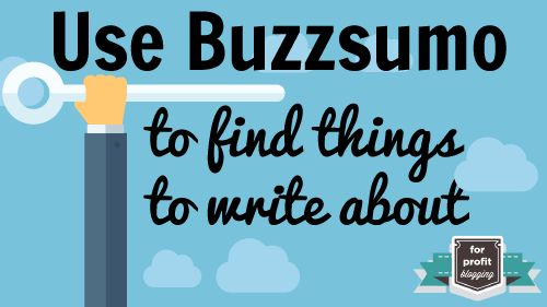How to Use Buzzsumo to Find Things to Write About