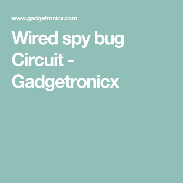 Wired spy bug Circuit - Gadgetronicx