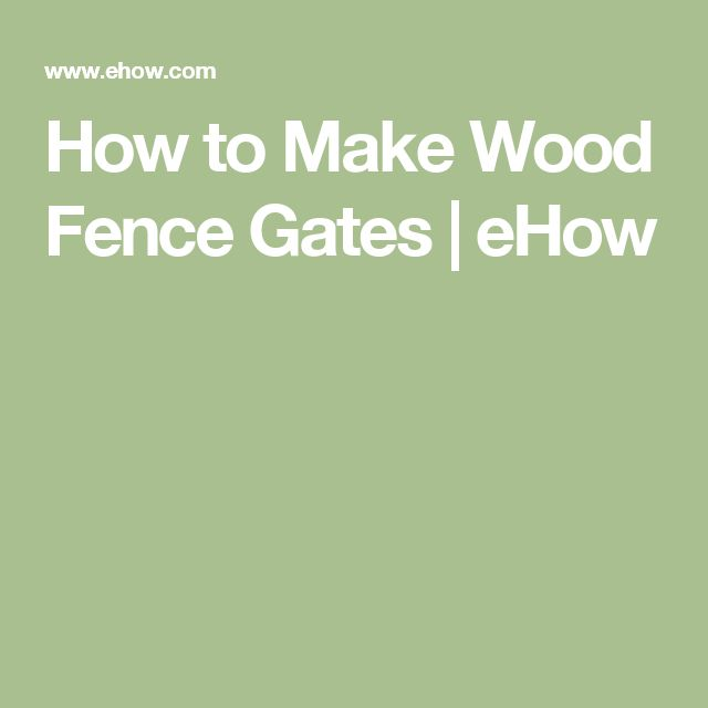 How to Make Wood Fence Gates | eHow
