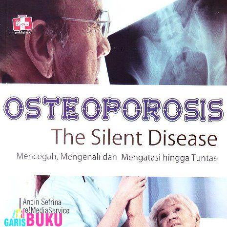 Osteoporosis The Silent Disease Mencegah Mengenali Dan Mengatasi Osteoporosis Hingga Tuntas Buku Osteoporosis