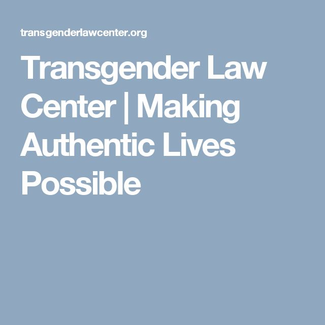 Transgender Law Center | Making Authentic Lives Possible- donate to help these awesome people