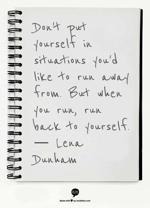 """But when you run, run back to yourself."" — Lena Dunham"