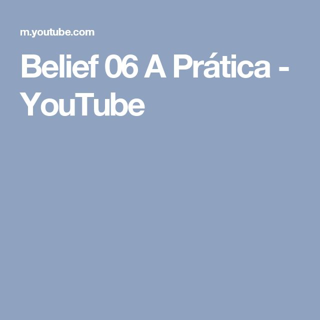 Belief 06 A Prática - YouTube