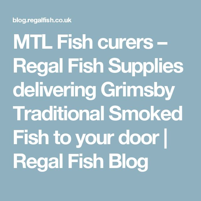 MTL Fish curers – Regal Fish Supplies delivering Grimsby Traditional Smoked Fish to your door | Regal Fish Blog