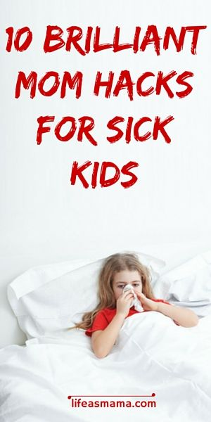 We mamas need all the help we can get when we're tending to our sick babies, and there are some amazing hacks out there! Check out this brilliant list and get your kids back to normal in no time.