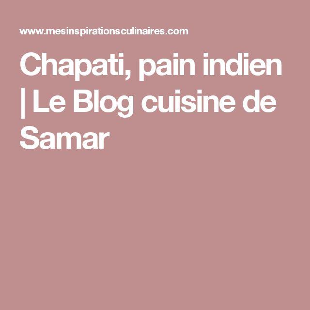 Chapati, pain indien   Le Blog cuisine de Samar