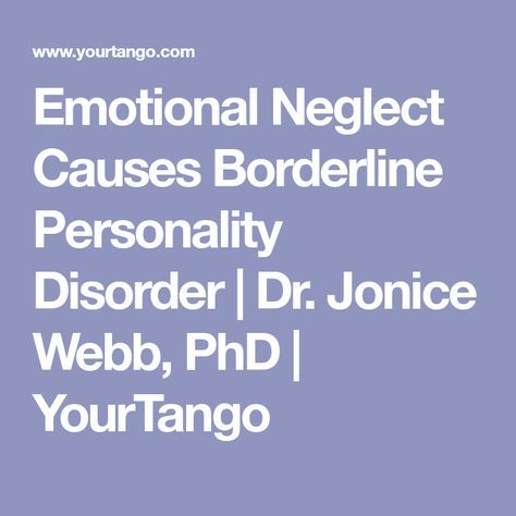 Emotional Neglect Causes Borderline Personality Disorder | Dr. Jonice Webb, PhD | YourTango