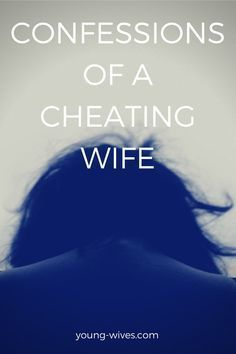 Confessions of a Cheating Wife // young-wives.comsions-of-a