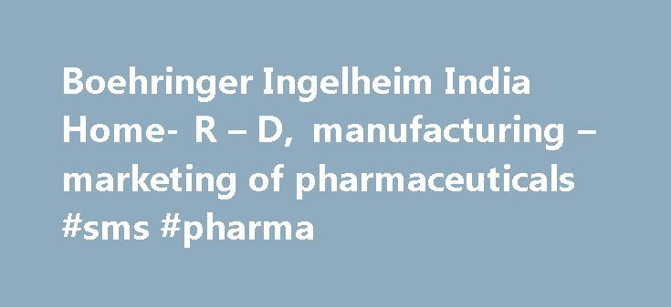 Boehringer Ingelheim India Home- R – D, manufacturing – marketing of pharmaceuticals #sms #pharma http://pharmacy.nef2.com/boehringer-ingelheim-india-home-r-d-manufacturing-marketing-of-pharmaceuticals-sms-pharma/  #boehringer pharmaceuticals # India Boehringer Ingelheim is dedicated to bringing innovative health care products in prescription medicine and animal health to India. It has been our aim for over 130 years to serve patients and their families, by improving their health and quality…