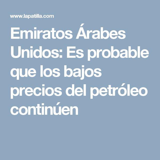 Emiratos Árabes Unidos: Es probable que los bajos precios del petróleo continúen