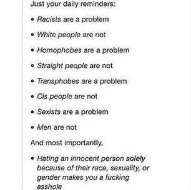 Being a certain race/gender/social class/religion never makes you a problem. It is people who are biased against certain of these that are the problem.