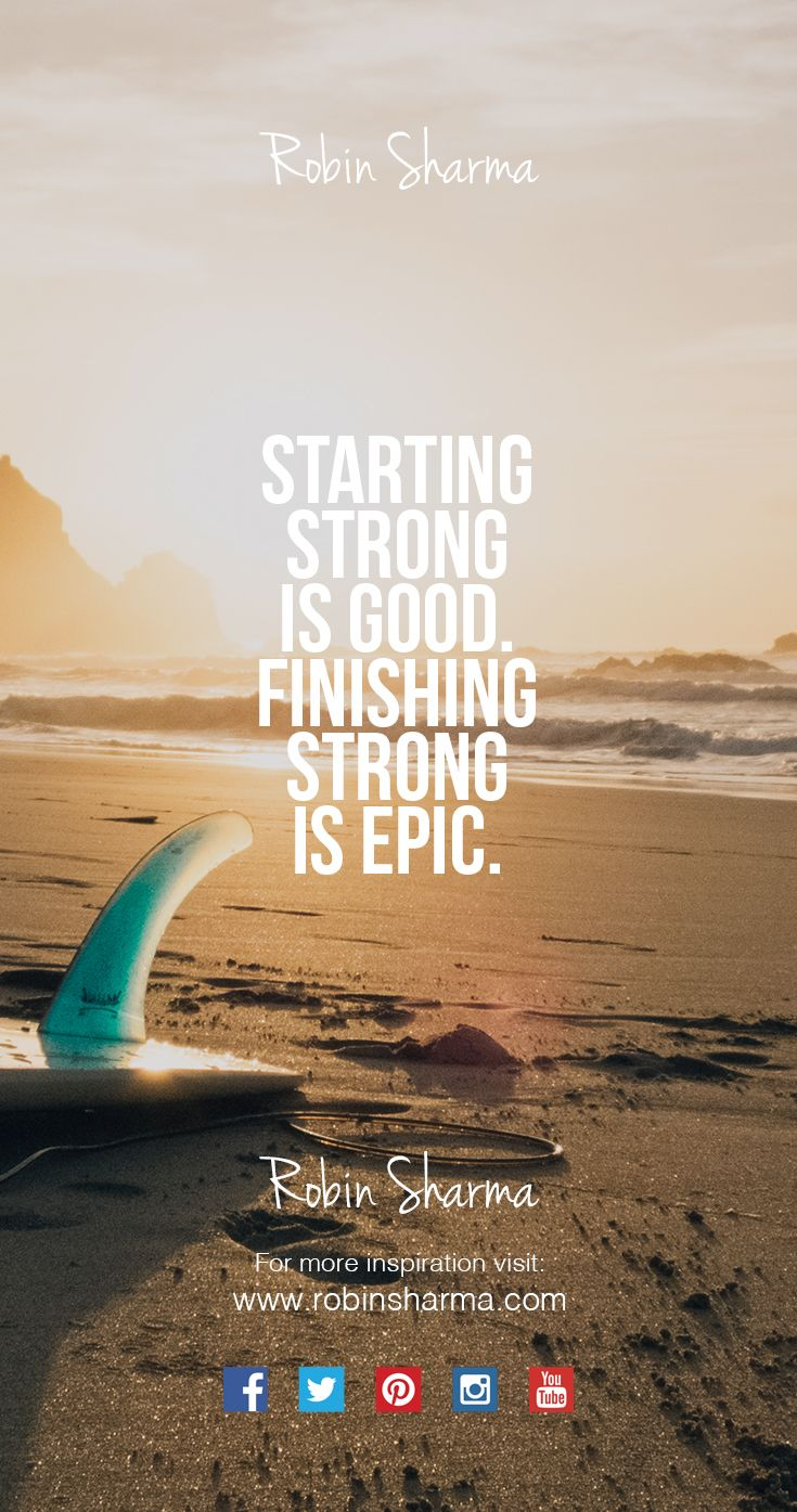 Starting strong is #good. Finishing strong is #epic.