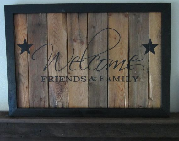 Welcome Friends And Family Barnwood Sign By Msdssigns On Etsy 45 00 Home Pinterest Love