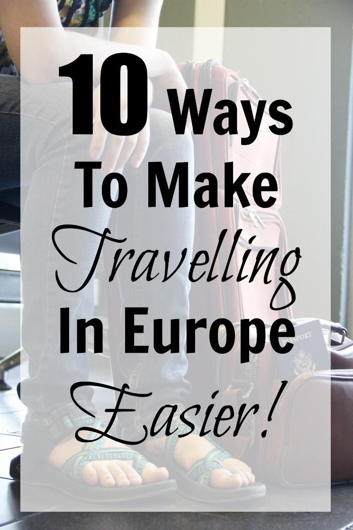 10 Ways To Make Travelling In Europe Easier