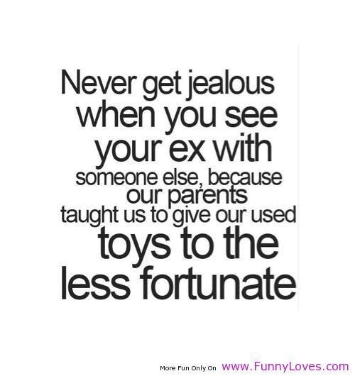 Crazy Ex-Girlfriend quotes | Never get jealous when you see your ex funny love quotes