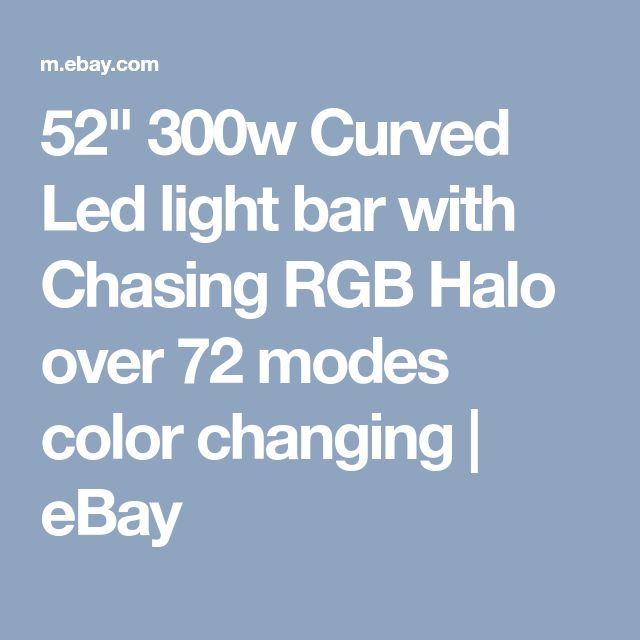 """52"""" 300w Curved Led light bar with Chasing RGB Halo over 72 modes color changing 