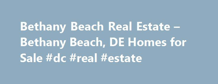 Bethany Beach Real Estate – Bethany Beach, DE Homes for Sale #dc #real #estate http://real-estate.nef2.com/bethany-beach-real-estate-bethany-beach-de-homes-for-sale-dc-real-estate/  #bethany beach real estate # More Property Records Find Bethany Beach, DE homes for sale and other Bethany Beach real estate on realtor.com . Search Bethany Beach houses, condos, townhomes and single-family homes by price and location. Our extensive database of real estate listings provide the most comprehensive…